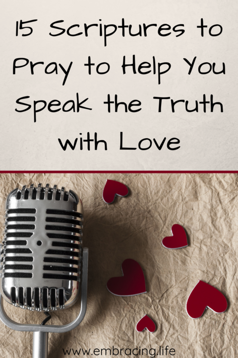 15 Scriptures to Pray to Help Your Speak The Truth with Love