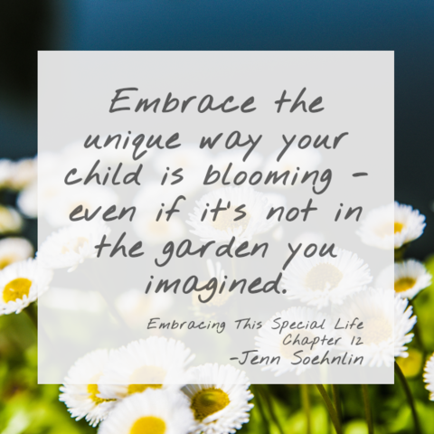 quote: Embrace the unique way your child is blooming-even if it isn't in the garden you imagined