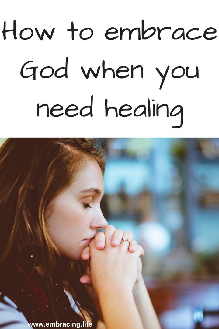 How to Embrace God When You Need Healing