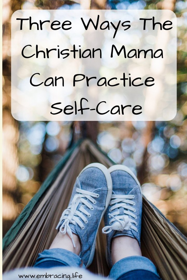 Three Ways Christian Moms Can Practice Self-Care
