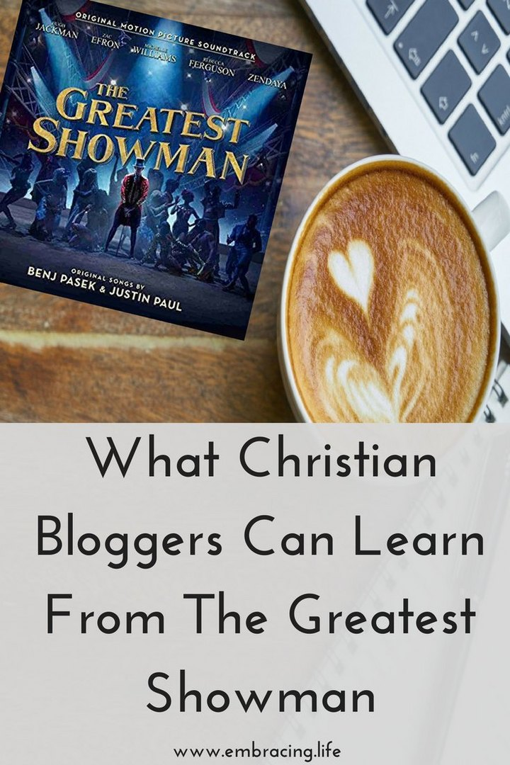 What Christian Bloggers Can Learn From The Greatest Showman