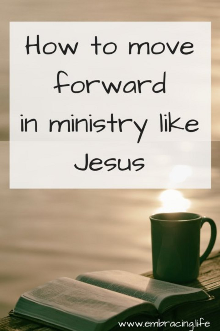 How To Move Forward In Ministry Like Jesus