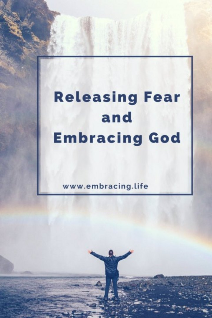 Releasing Fear and Embracing God