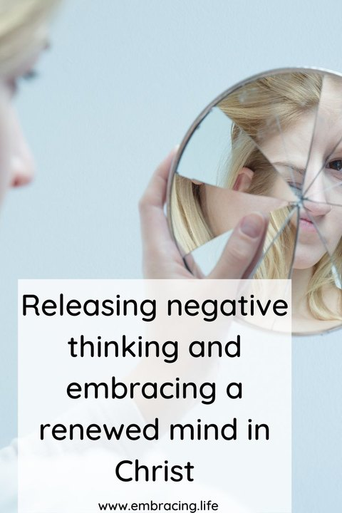 Releasing negative thinking and embracing a renewed mind in Christ
