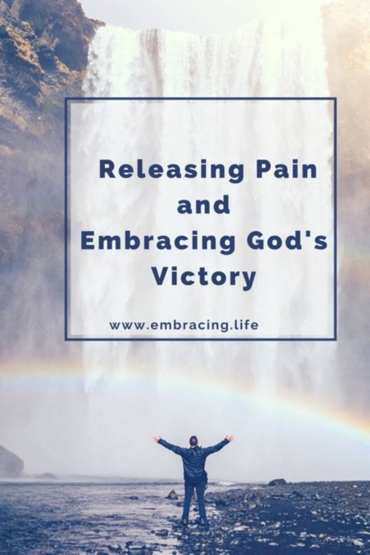 Releasing Pain and Embracing God's Victory