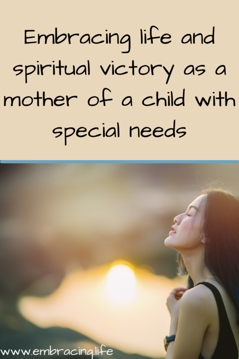 Embracing life and spiritual victory as a mother of a child with special needs