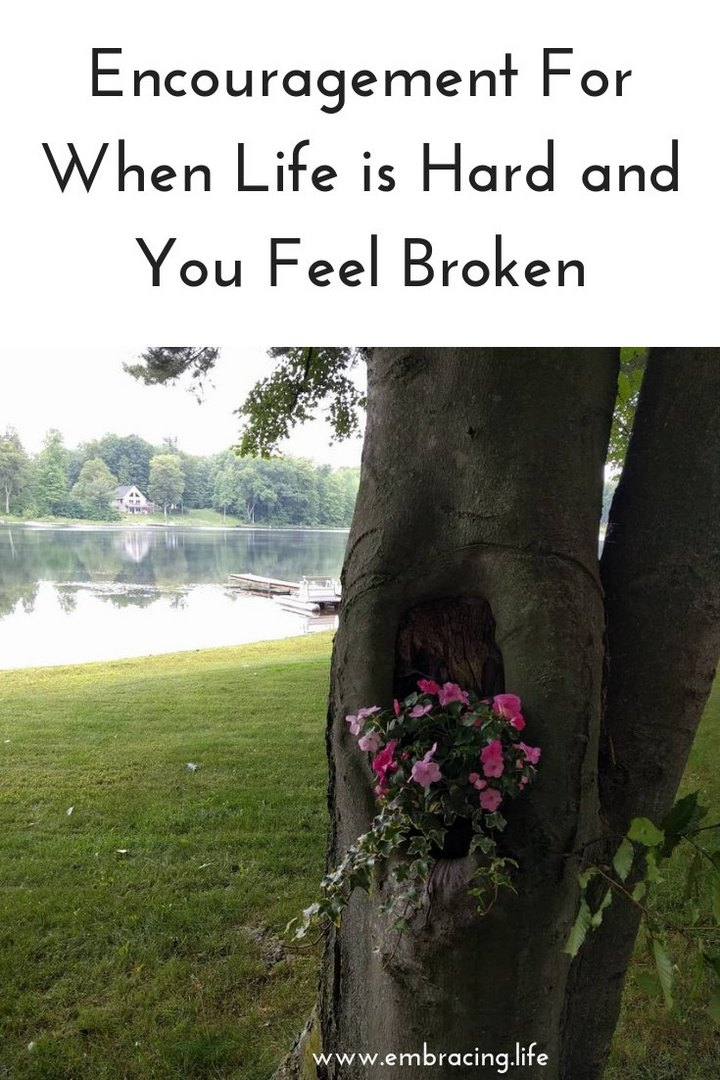 Encouragement For When Life Is Hard and You Feel Broken
